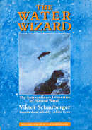 """""""The Water Wizard"""" by: Viktor Schauberger Translated & edited by Callum Coats"""